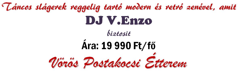 Táncos slágerek reggelig tartó modern és retro zenével, amit DJ V.Enzo biztosít . Ára: 19 500 Ft/fő.