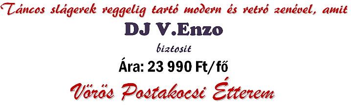 Táncos slágerek reggelig tartó modern és retro zenével, amit DJ V.Enzo biztosít. Ára: 23 990 Ft/fő.